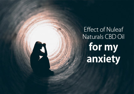 Effect of Nuleaf Naturals CBD Oil for my anxiety